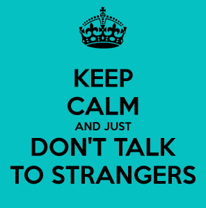 keep-calm-and-just-don-t-talk-to-strangers